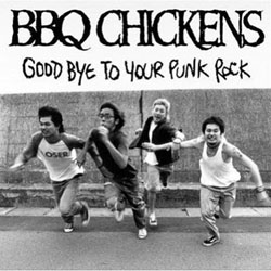 BBQ Chickens 'Good Bye To Your Punk Rock'