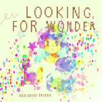 Her Ghost Friend 'Looking For Wonder'