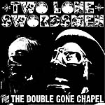 2 Lone Swordsmen: 'From the Double Gone Chapel'