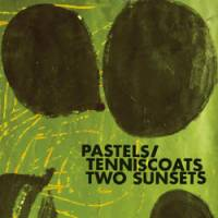Pastels / Tenniscoats 'Two Sunsets'