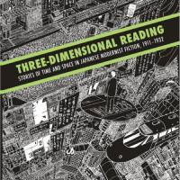 Three-Dimensional Reading: Stories of Time and Space in Japanese Modernist Fiction, 1911-1932
