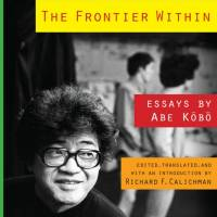 The Frontier Within: Essays by Kobo Abe