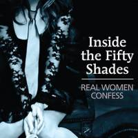 'Inside the Fifty Shades: Real Women Confess'