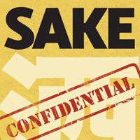 Sake Confidential: A Beyond-the-Basics Guide to    Understanding, Tasting, Selection & Enjoyment