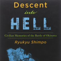 Descent into Hell: Civilian Memories of the Battle of Okinawa