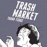 Cult manga artist Tadao Tsuge's 'Trash Market' is filled with dark tales of misfits and lowlifes