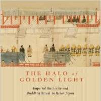 'Halo of Golden Light' reveals how Japan's ancient leaders harnessed Buddhist rituals